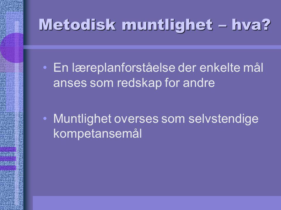 Metodisk muntlighet – hva? En læreplanforståelse der enkelte mål anses som redskap for andre Muntlighet overses som selvstendige kompetansemål
