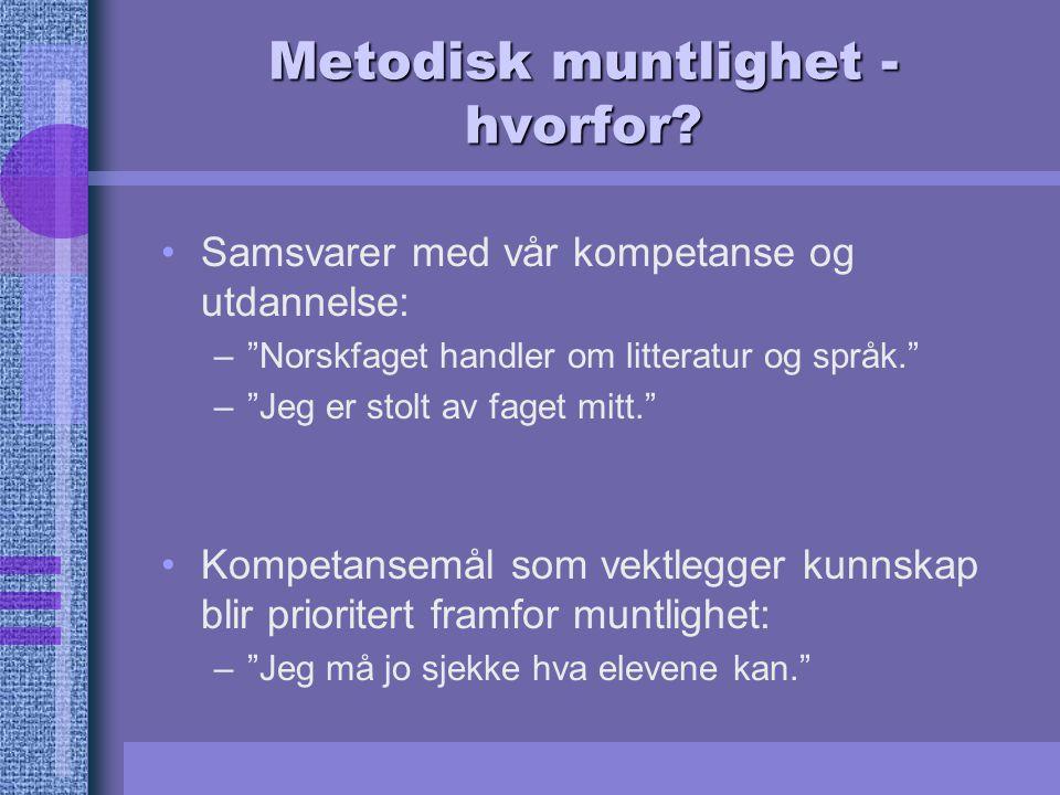 """Metodisk muntlighet - hvorfor? Samsvarer med vår kompetanse og utdannelse: –""""Norskfaget handler om litteratur og språk."""" –""""Jeg er stolt av faget mitt."""