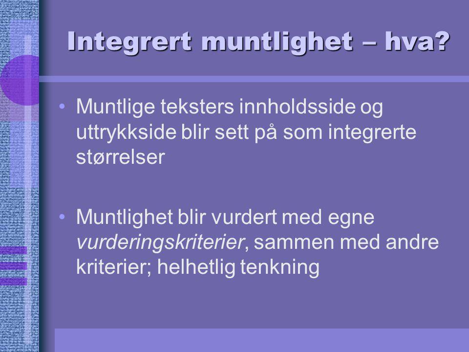 Integrert muntlighet – hva? Muntlige teksters innholdsside og uttrykkside blir sett på som integrerte størrelser Muntlighet blir vurdert med egne vurd