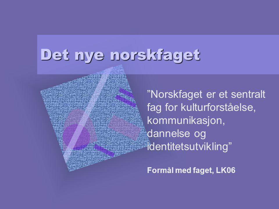 """Det nye norskfaget """"Norskfaget er et sentralt fag for kulturforståelse, kommunikasjon, dannelse og identitetsutvikling"""" Formål med faget, LK06"""