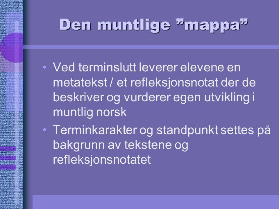 """Den muntlige """"mappa"""" Ved terminslutt leverer elevene en metatekst / et refleksjonsnotat der de beskriver og vurderer egen utvikling i muntlig norsk Te"""