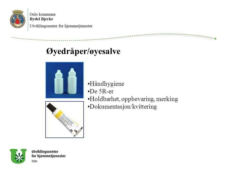 Øyedråper/øyesalve Håndhygiene De 5R-er Holdbarhet, oppbevaring, merking Dokumentasjon/kvittering