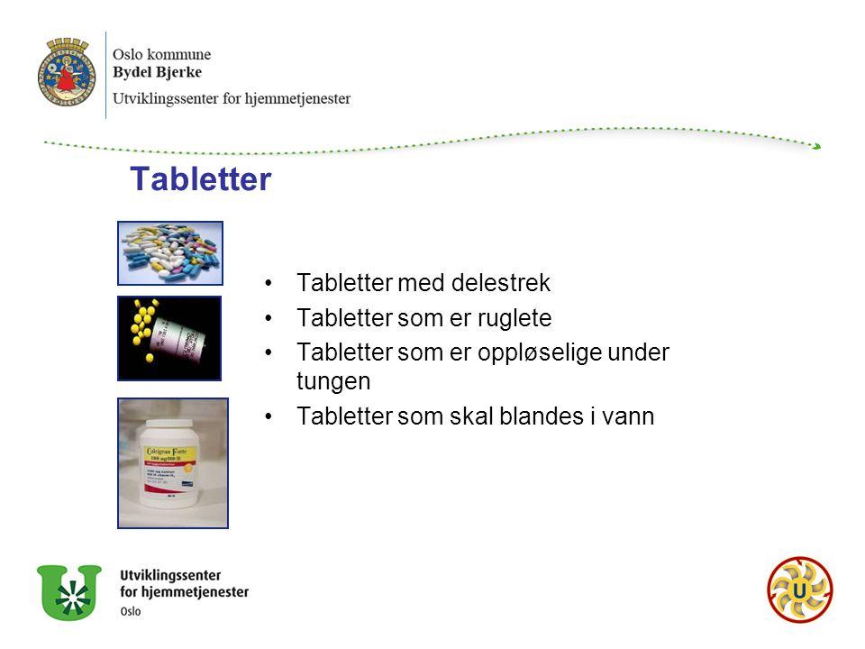 Tabletter Tabletter med delestrek Tabletter som er ruglete Tabletter som er oppløselige under tungen Tabletter som skal blandes i vann