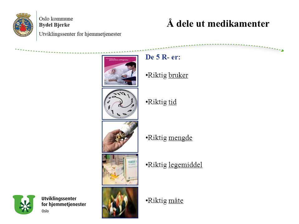 Å dele ut medikamenter De 5 R- er: Riktig bruker Riktig tid Riktig mengde Riktig legemiddel Riktig måte