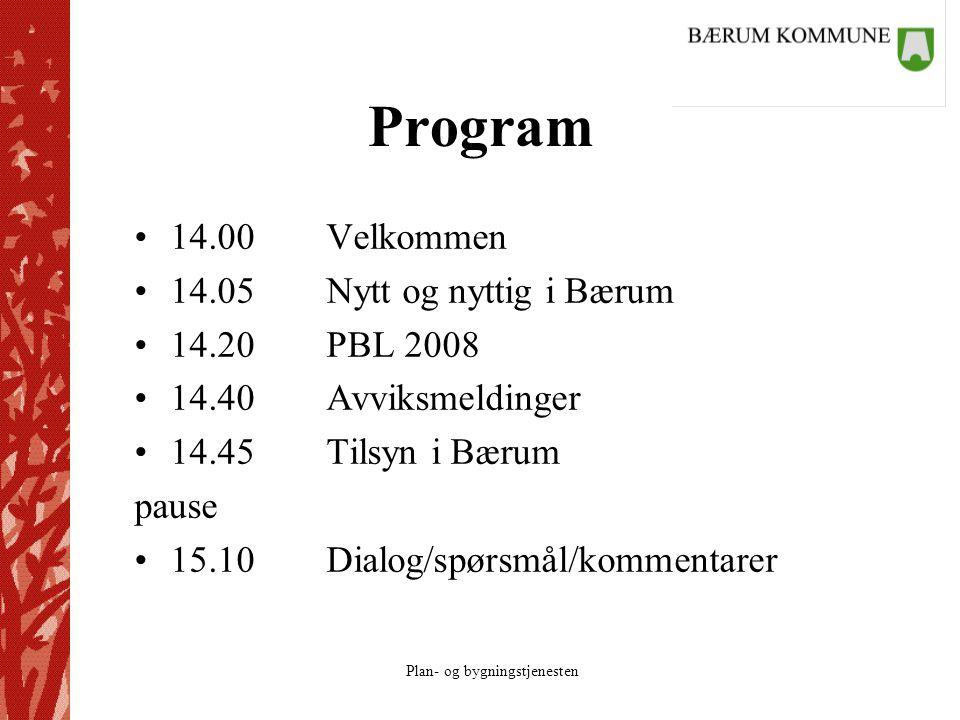 Plan- og bygningstjenesten Program 14.00Velkommen 14.05Nytt og nyttig i Bærum 14.20PBL 2008 14.40Avviksmeldinger 14.45Tilsyn i Bærum pause 15.10Dialog