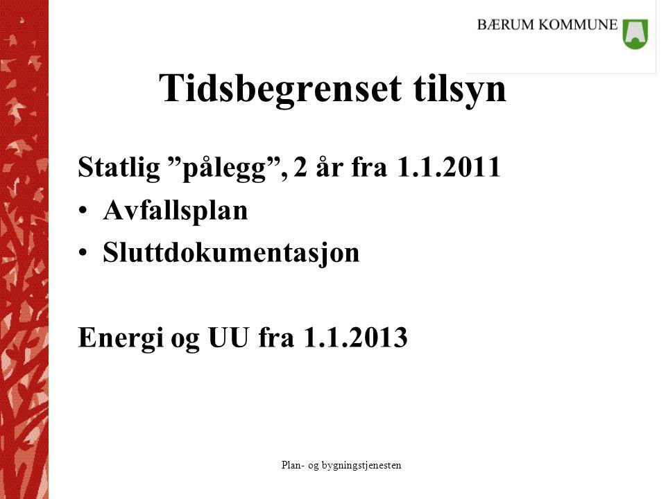 """Plan- og bygningstjenesten Tidsbegrenset tilsyn Statlig """"pålegg"""", 2 år fra 1.1.2011 Avfallsplan Sluttdokumentasjon Energi og UU fra 1.1.2013"""