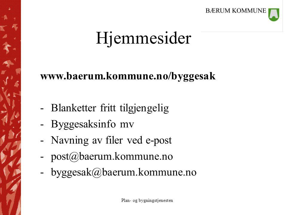 Plan- og bygningstjenesten Hjemmesider www.baerum.kommune.no/byggesak -Blanketter fritt tilgjengelig -Byggesaksinfo mv -Navning av filer ved e-post -p