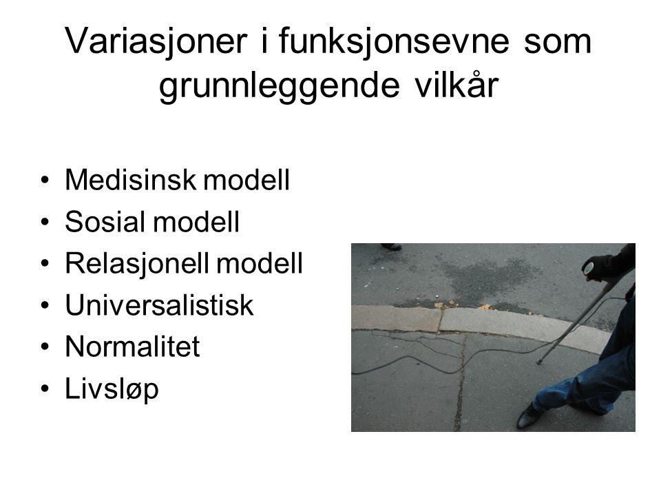 Variasjoner i funksjonsevne som grunnleggende vilkår Medisinsk modell Sosial modell Relasjonell modell Universalistisk Normalitet Livsløp