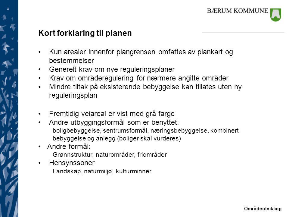 Områdeutvikling Kort forklaring til planen Kun arealer innenfor plangrensen omfattes av plankart og bestemmelser Generelt krav om nye reguleringsplane