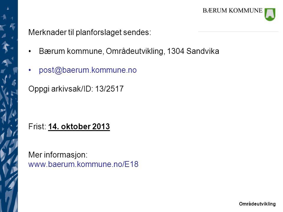 Områdeutvikling Merknader til planforslaget sendes: Bærum kommune, Områdeutvikling, 1304 Sandvika post@baerum.kommune.no Oppgi arkivsak/ID: 13/2517 Fr