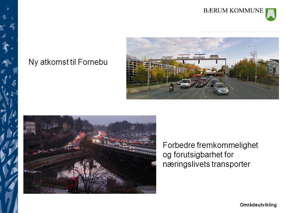 Områdeutvikling Forbedre fremkommelighet og forutsigbarhet for næringslivets transporter Ny atkomst til Fornebu