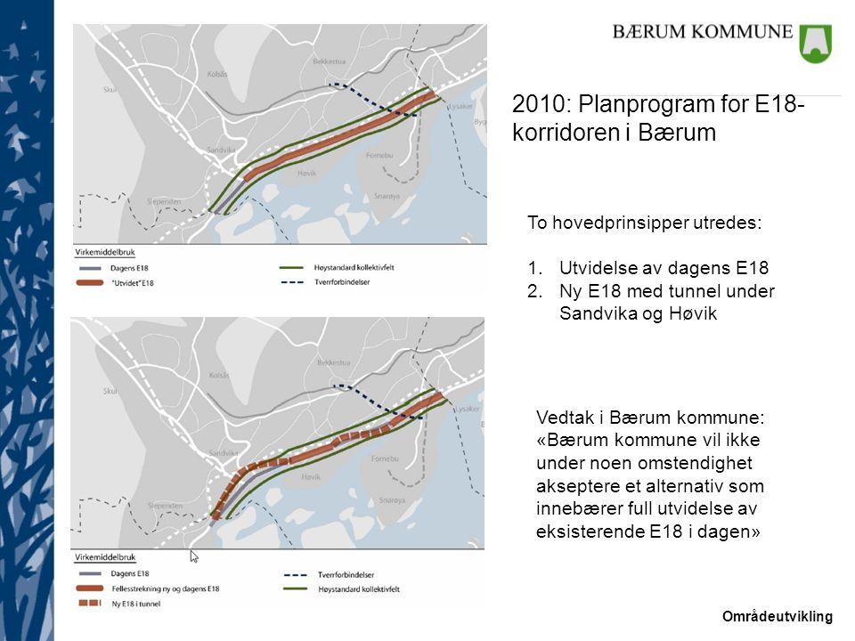 Områdeutvikling Rådmannens foreløpige vurdering av E18-tiltaket E18 bør bygges ut +E18 i tunnel på store deler av strekningen reduserer støy og luftforurensing for store boligområder +Muligheter for by- og knutepunktsutvikling forbedres +Forbedret kapasitet i E18-korridoren kan avlaste lokalveinettet i store deler av Bærum + Fremkommelighet for buss forbedres ned til og i E18-korridoren +Ny atkomst til Fornebu (Vestre Lenke) muliggjør full utbygging av området +Ekspress-sykkelvei gir et godt og sikkert tilbud til syklister +Store sjønære friområder kan etableres ved Sandvika (Lakseberget)
