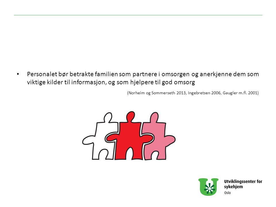 Personalet bør betrakte familien som partnere i omsorgen og anerkjenne dem som viktige kilder til informasjon, og som hjelpere til god omsorg (Norheim og Sommerseth 2013, Ingebretsen 2006, Gaugler m.fl.