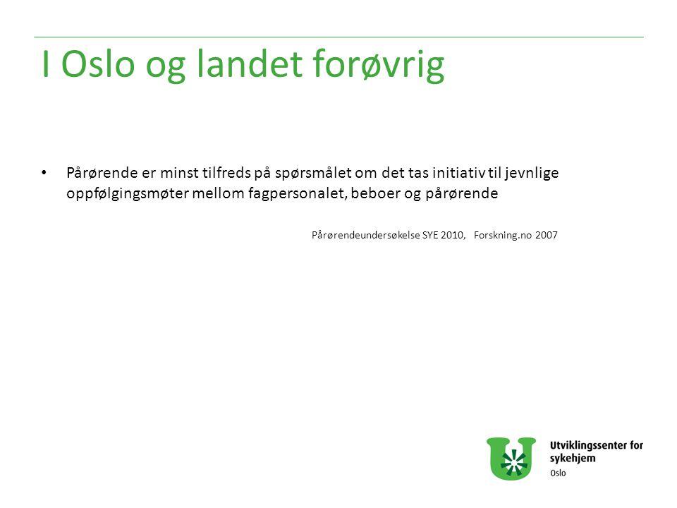 I Oslo og landet forøvrig Pårørende er minst tilfreds på spørsmålet om det tas initiativ til jevnlige oppfølgingsmøter mellom fagpersonalet, beboer og pårørende Pårørendeundersøkelse SYE 2010, Forskning.no 2007