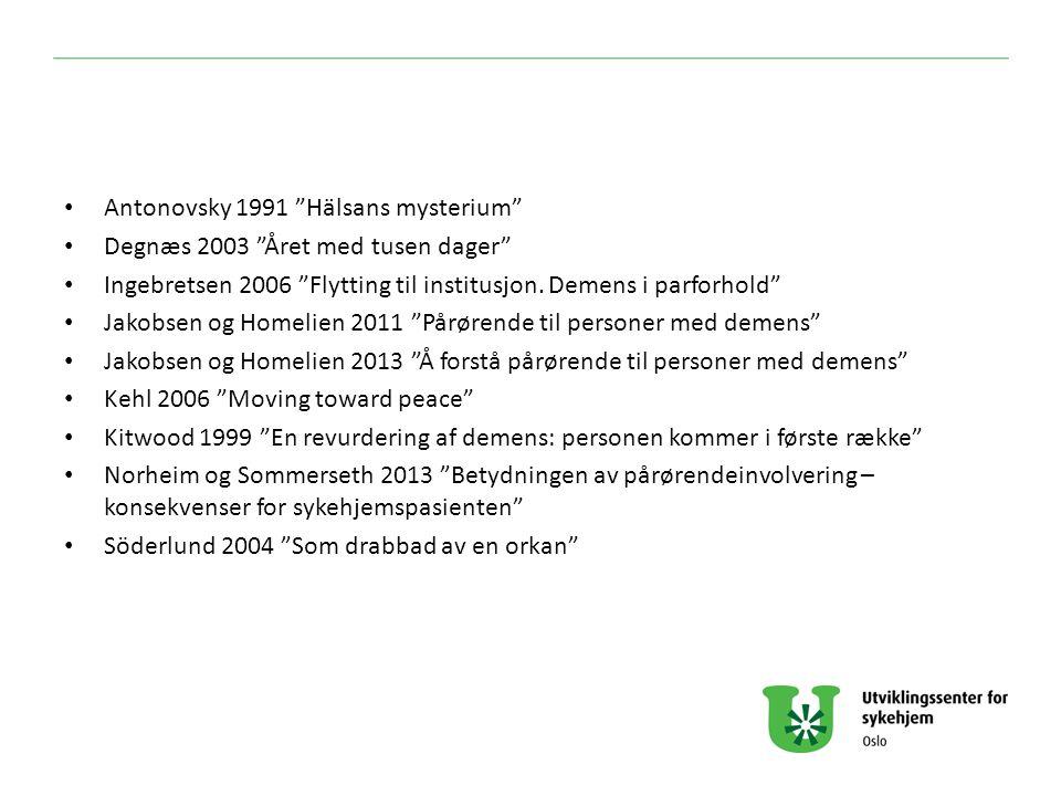 """Antonovsky 1991 """"Hälsans mysterium"""" Degnæs 2003 """"Året med tusen dager"""" Ingebretsen 2006 """"Flytting til institusjon. Demens i parforhold"""" Jakobsen og Ho"""