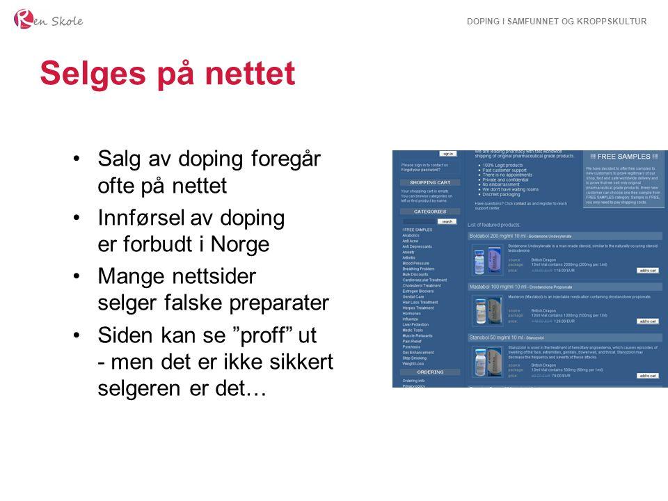 DOPING I SAMFUNNET OG KROPPSKULTUR Selges på nettet Salg av doping foregår ofte på nettet Innførsel av doping er forbudt i Norge Mange nettsider selger falske preparater Siden kan se proff ut - men det er ikke sikkert selgeren er det…