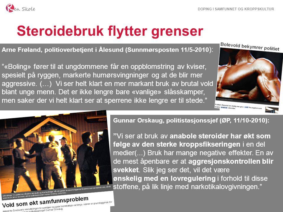 """DOPING I SAMFUNNET OG KROPPSKULTUR Steroidebruk flytter grenser Arne Frøland, politioverbetjent i Ålesund (Sunnmørsposten 11/5-2010 ): """"«Boling» fører"""