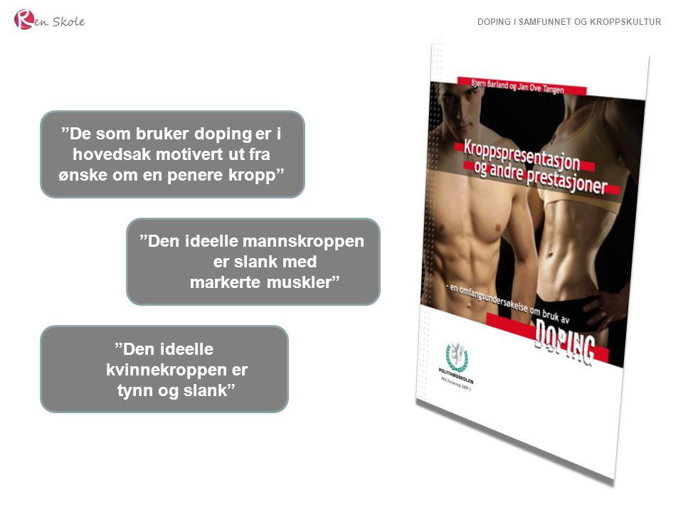 DOPING I SAMFUNNET OG KROPPSKULTUR De som bruker doping er i hovedsak motivert ut fra ønske om en penere kropp Den ideelle mannskroppen er slank med markerte muskler Den ideelle kvinnekroppen er tynn og slank