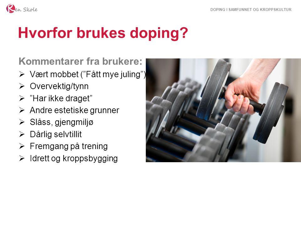 """DOPING I SAMFUNNET OG KROPPSKULTUR Hvorfor brukes doping? Kommentarer fra brukere:  Vært mobbet (""""Fått mye juling"""")  Overvektig/tynn  """"Har ikke dra"""