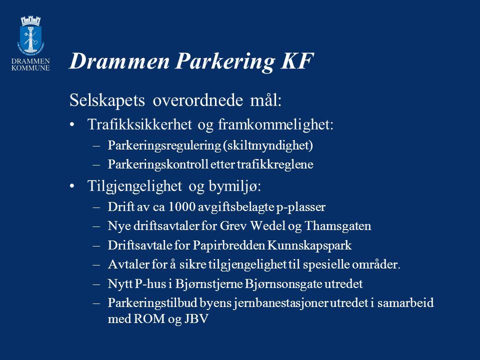 Drammen Parkering KF Selskapets overordnede mål: Trafikksikkerhet og framkommelighet: –Parkeringsregulering (skiltmyndighet) –Parkeringskontroll etter trafikkreglene Tilgjengelighet og bymiljø: –Drift av ca 1000 avgiftsbelagte p-plasser –Nye driftsavtaler for Grev Wedel og Thamsgaten –Driftsavtale for Papirbredden Kunnskapspark –Avtaler for å sikre tilgjengelighet til spesielle områder.