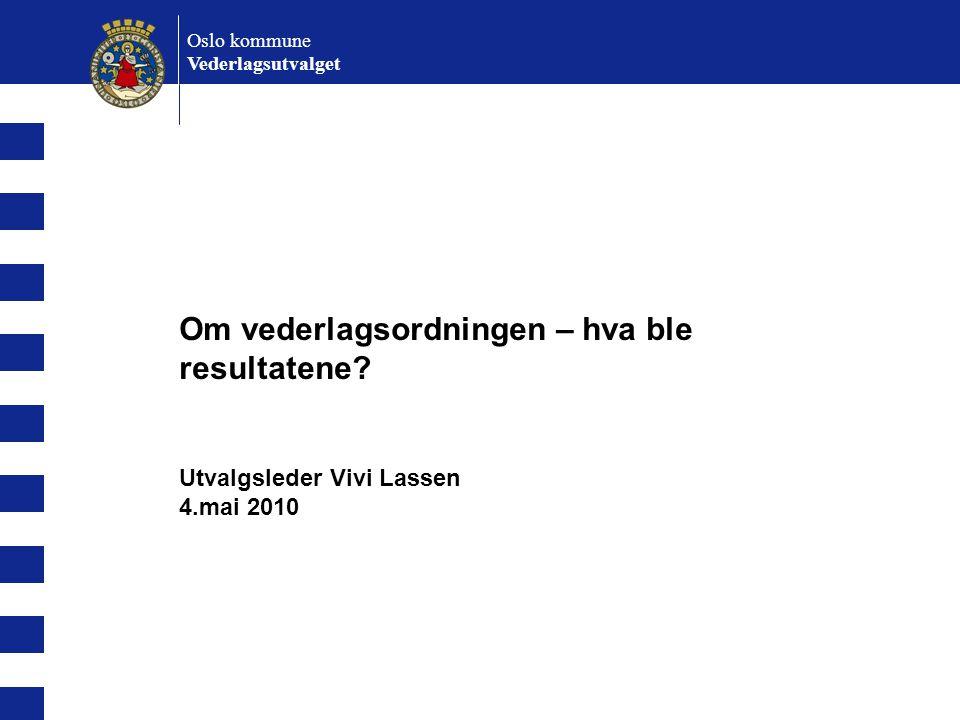 Om vederlagsordningen – hva ble resultatene? Utvalgsleder Vivi Lassen 4.mai 2010 Oslo kommune Vederlagsutvalget