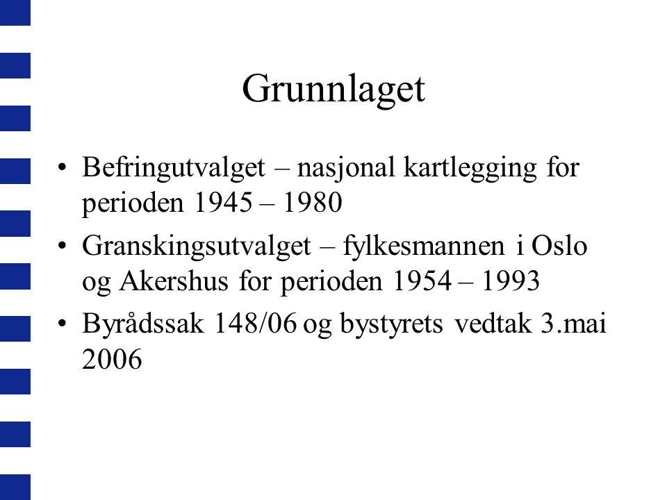 Grunnlaget Befringutvalget – nasjonal kartlegging for perioden 1945 – 1980 Granskingsutvalget – fylkesmannen i Oslo og Akershus for perioden 1954 – 19