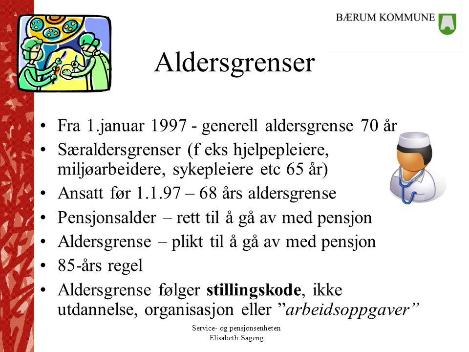 Service- og pensjonsenheten Elisabeth Sageng Aldersgrenser Fra 1.januar 1997 - generell aldersgrense 70 år Særaldersgrenser (f eks hjelpepleiere, milj