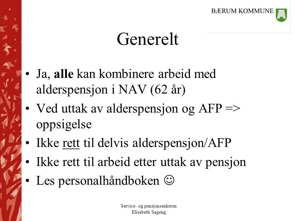 Service- og pensjonsenheten Elisabeth Sageng Generelt Ja, alle kan kombinere arbeid med alderspensjon i NAV (62 år) Ved uttak av alderspensjon og AFP