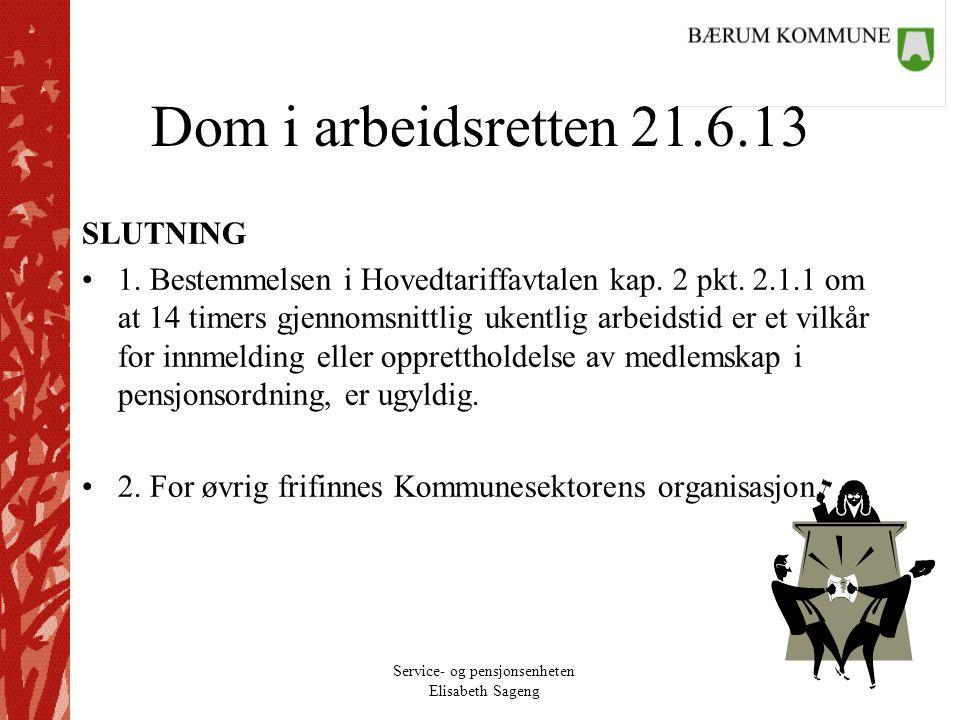 Service- og pensjonsenheten Elisabeth Sageng Dom i arbeidsretten 21.6.13 SLUTNING 1. Bestemmelsen i Hovedtariffavtalen kap. 2 pkt. 2.1.1 om at 14 time