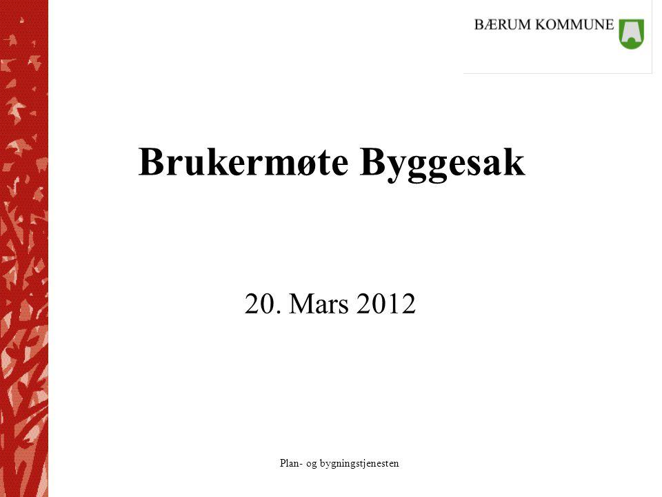 Plan- og bygningstjenesten Brukermøte Byggesak 20. Mars 2012