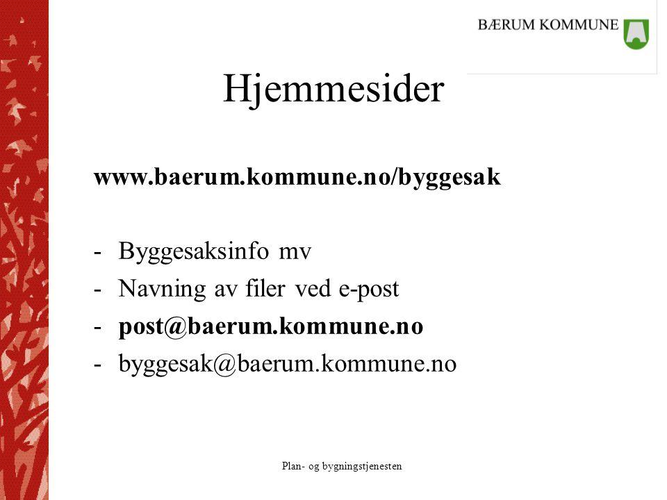 Plan- og bygningstjenesten Hjemmesider www.baerum.kommune.no/byggesak -Byggesaksinfo mv -Navning av filer ved e-post -post@baerum.kommune.no -byggesak@baerum.kommune.no