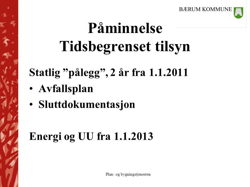 Plan- og bygningstjenesten Påminnelse Tidsbegrenset tilsyn Statlig pålegg , 2 år fra 1.1.2011 Avfallsplan Sluttdokumentasjon Energi og UU fra 1.1.2013