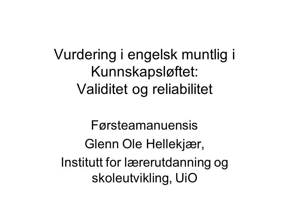 Vurdering i engelsk muntlig i Kunnskapsløftet: Validitet og reliabilitet Førsteamanuensis Glenn Ole Hellekjær, Institutt for lærerutdanning og skoleut