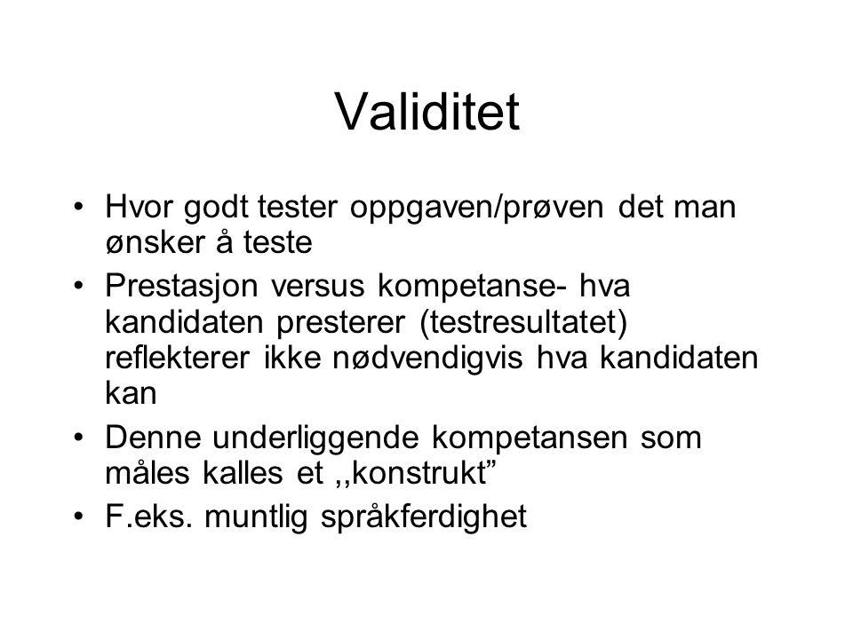 Validitet Hvor godt tester oppgaven/prøven det man ønsker å teste Prestasjon versus kompetanse- hva kandidaten presterer (testresultatet) reflekterer