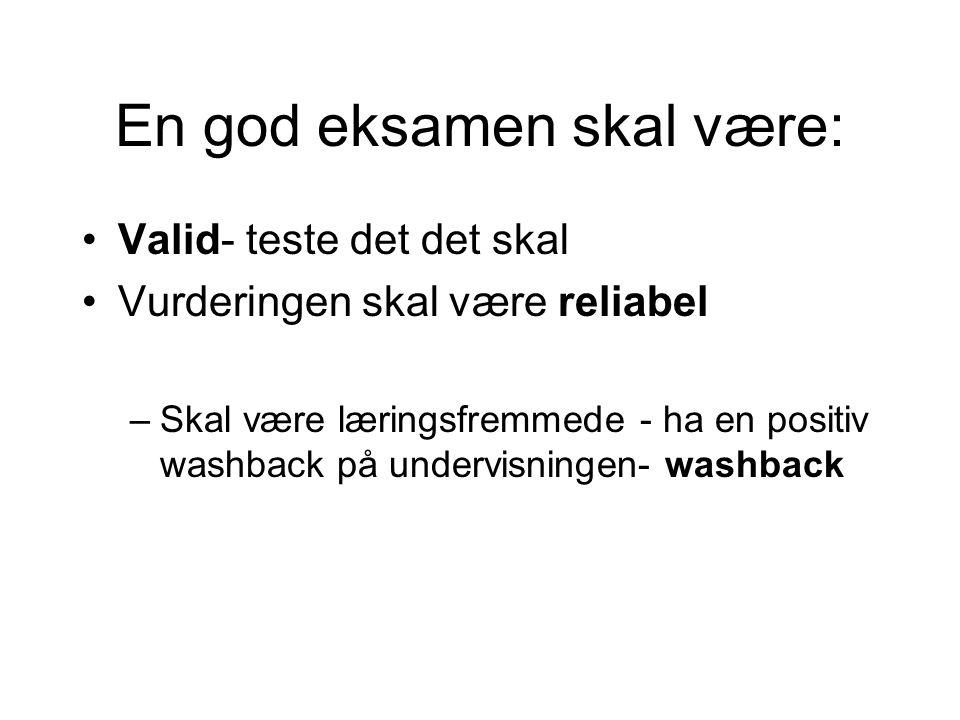 Washback effekten If it isn't tested it isn't taught R94 av -- eksamen skal reflektere læreplanen Også viktig at eksamen og eksamenformatet forsterker læringen i klasserommet- trening til eksamen skal gi god læring F.eks.