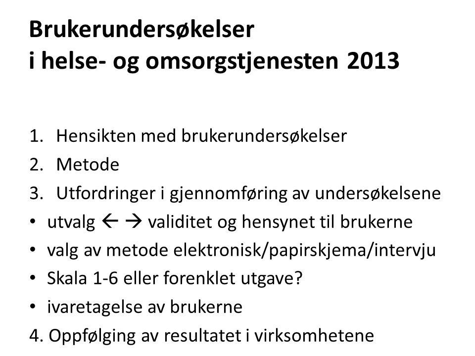Brukerundersøkelser i helse- og omsorgstjenesten 2013 1.Hensikten med brukerundersøkelser 2.Metode 3.Utfordringer i gjennomføring av undersøkelsene ut