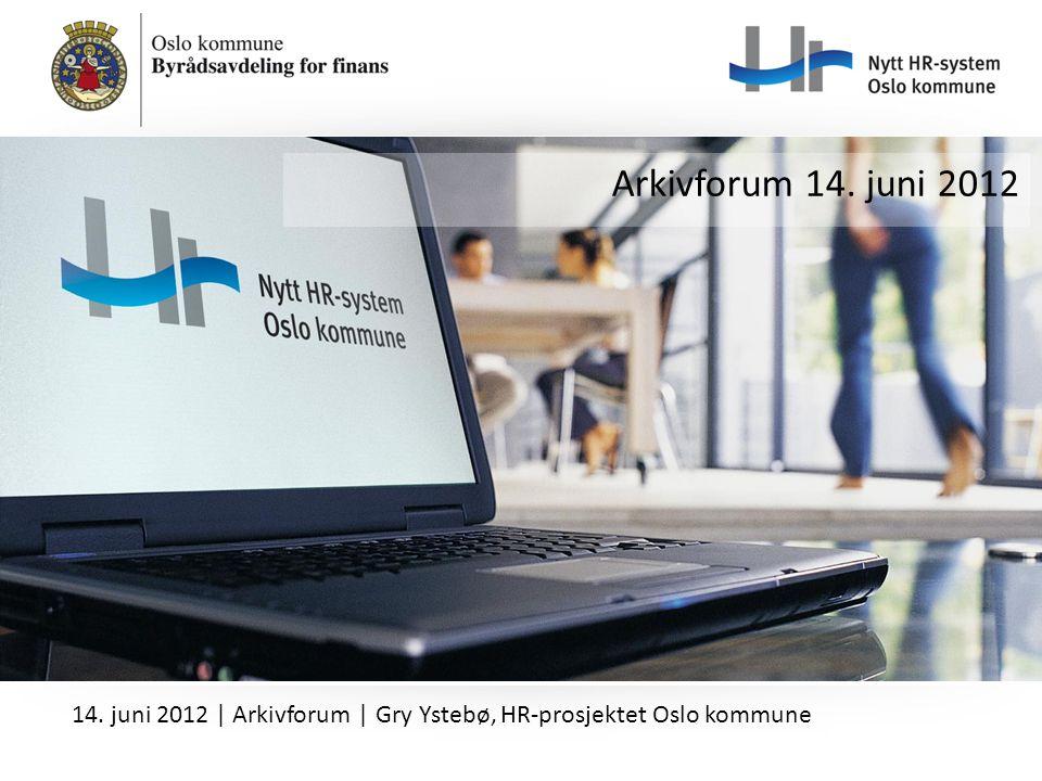 Arkivforum 14. juni 2012 14. juni 2012   Arkivforum   Gry Ystebø, HR-prosjektet Oslo kommune