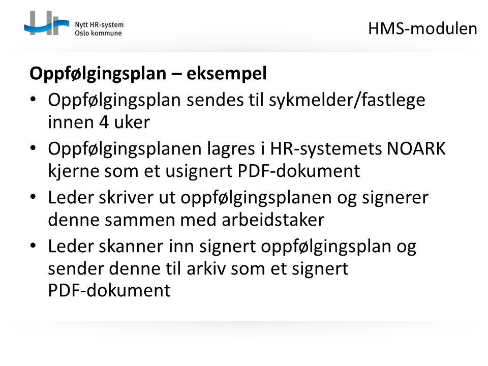 Oppfølgingsplan – eksempel Oppfølgingsplan sendes til sykmelder/fastlege innen 4 uker Oppfølgingsplanen lagres i HR-systemets NOARK kjerne som et usig