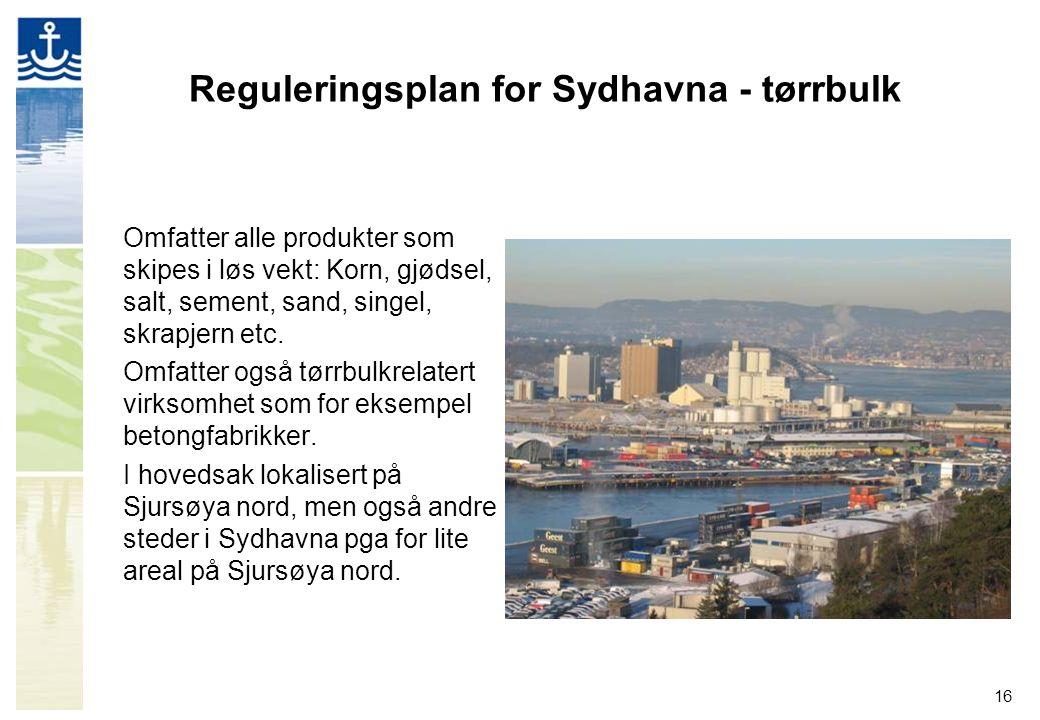 16 Reguleringsplan for Sydhavna - tørrbulk Omfatter alle produkter som skipes i løs vekt: Korn, gjødsel, salt, sement, sand, singel, skrapjern etc. Om