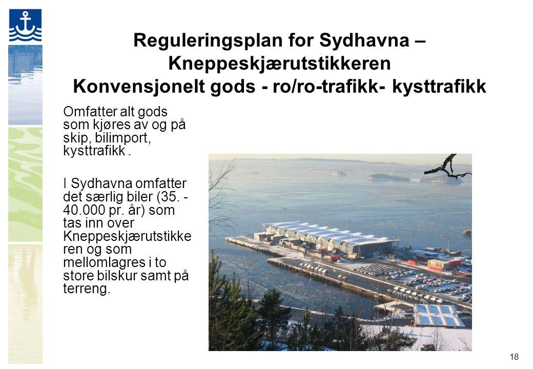 18 Reguleringsplan for Sydhavna – Kneppeskjærutstikkeren Konvensjonelt gods - ro/ro-trafikk- kysttrafikk Omfatter alt gods som kjøres av og på skip, b