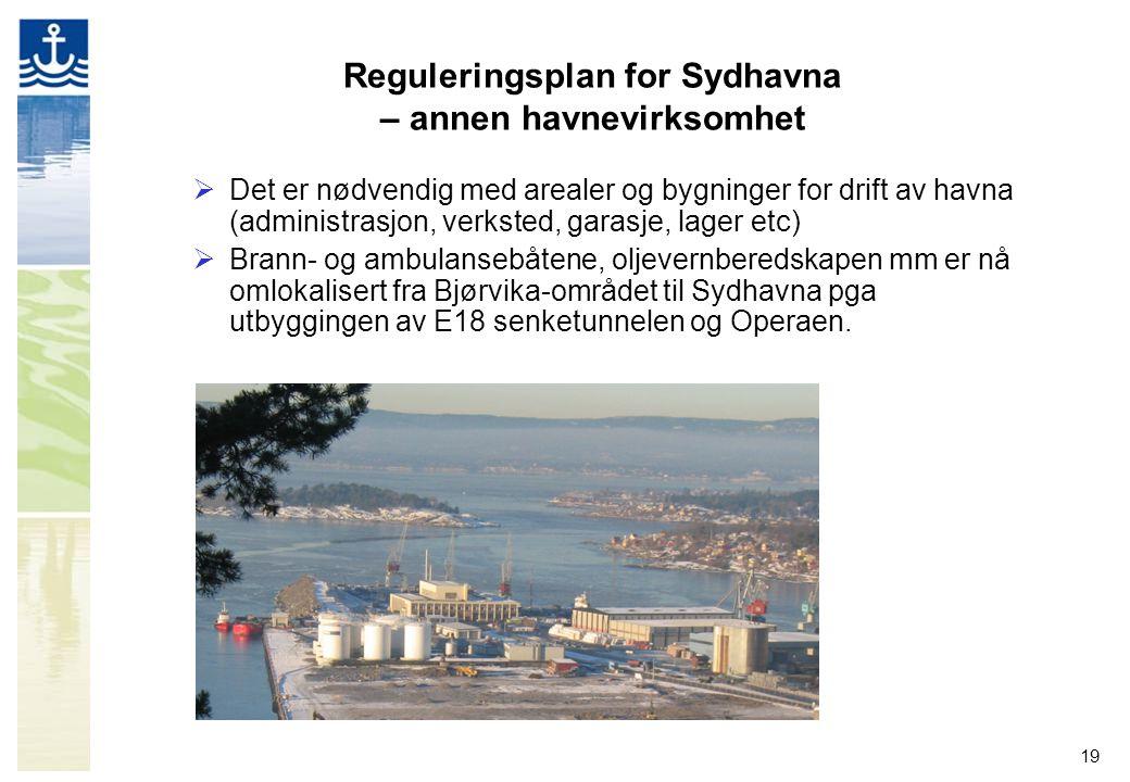 19 Reguleringsplan for Sydhavna – annen havnevirksomhet  Det er nødvendig med arealer og bygninger for drift av havna (administrasjon, verksted, gara