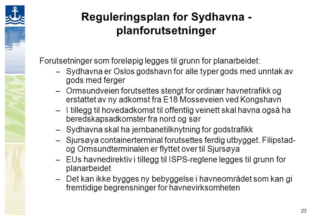 23 Reguleringsplan for Sydhavna - planforutsetninger Forutsetninger som foreløpig legges til grunn for planarbeidet: –Sydhavna er Oslos godshavn for a