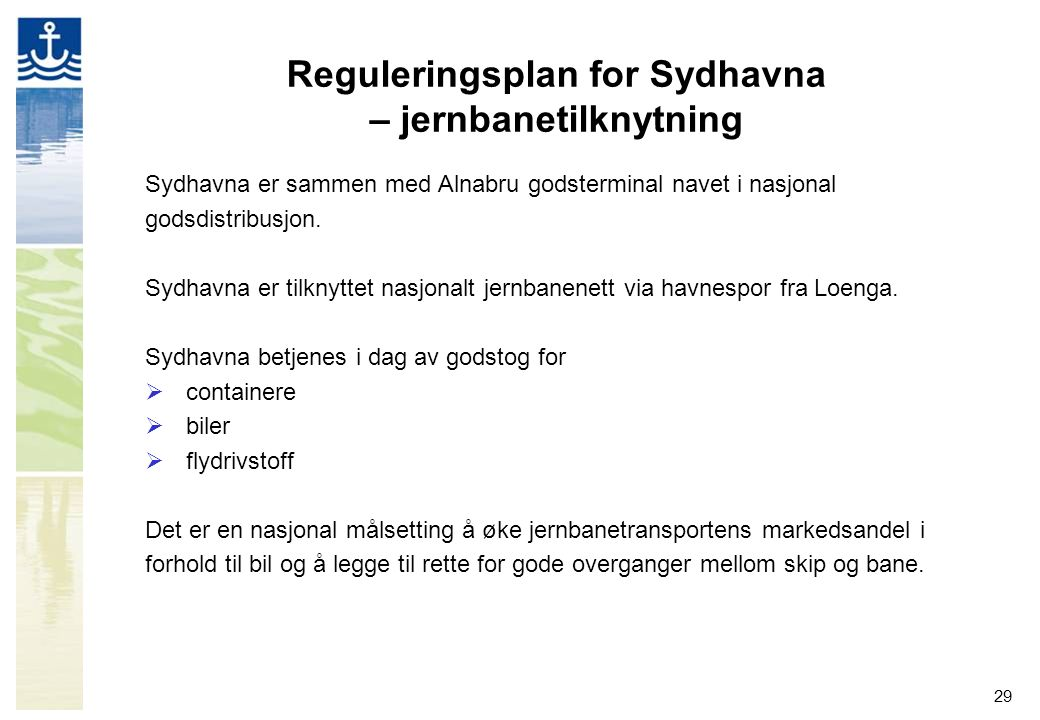 29 Reguleringsplan for Sydhavna – jernbanetilknytning Sydhavna er sammen med Alnabru godsterminal navet i nasjonal godsdistribusjon. Sydhavna er tilkn