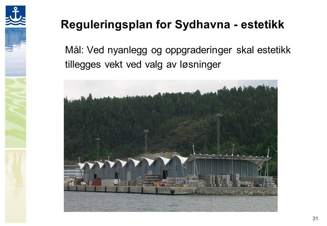 31 Reguleringsplan for Sydhavna - estetikk Mål: Ved nyanlegg og oppgraderinger skal estetikk tillegges vekt ved valg av løsninger