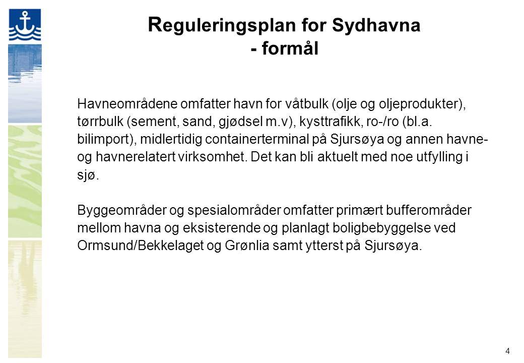 4 R eguleringsplan for Sydhavna - formål Havneområdene omfatter havn for våtbulk (olje og oljeprodukter), tørrbulk (sement, sand, gjødsel m.v), kysttrafikk, ro-/ro (bl.a.
