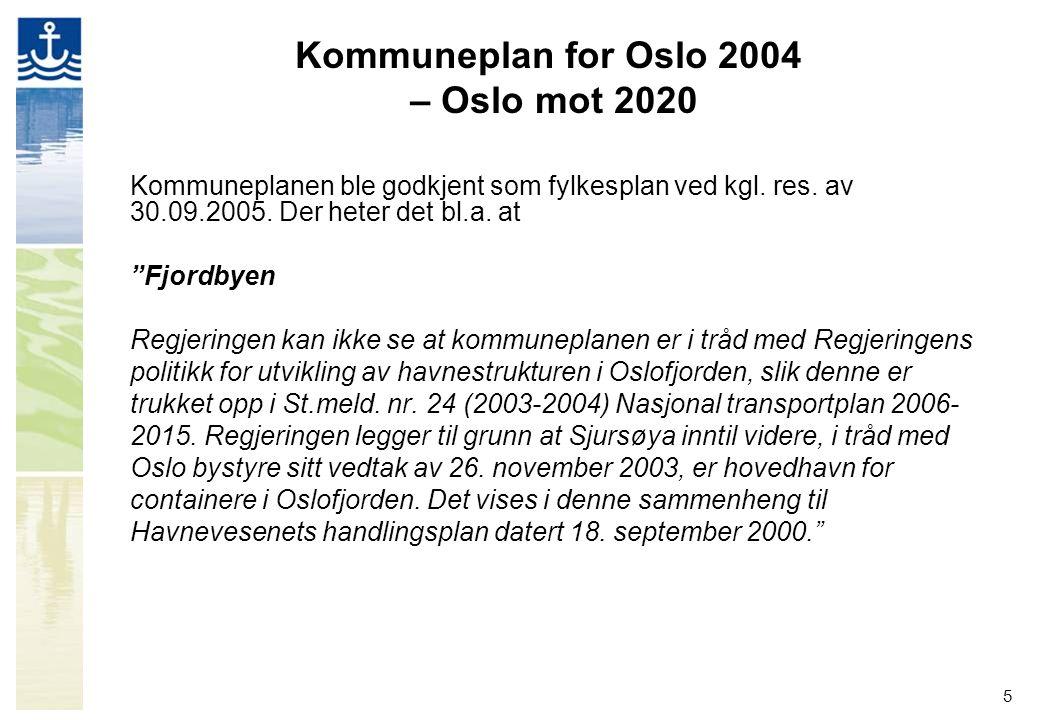 """5 Kommuneplan for Oslo 2004 – Oslo mot 2020 Kommuneplanen ble godkjent som fylkesplan ved kgl. res. av 30.09.2005. Der heter det bl.a. at """"Fjordbyen R"""