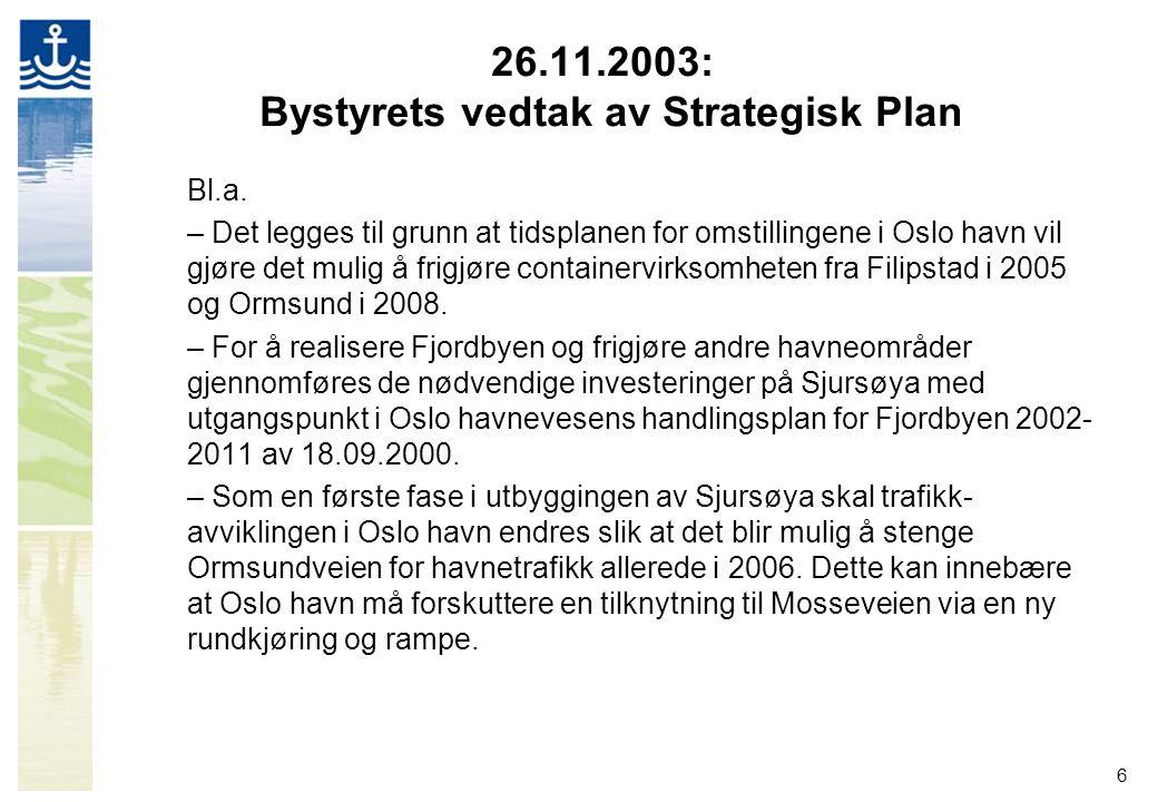 6 26.11.2003: Bystyrets vedtak av Strategisk Plan Bl.a. – Det legges til grunn at tidsplanen for omstillingene i Oslo havn vil gjøre det mulig å frigj