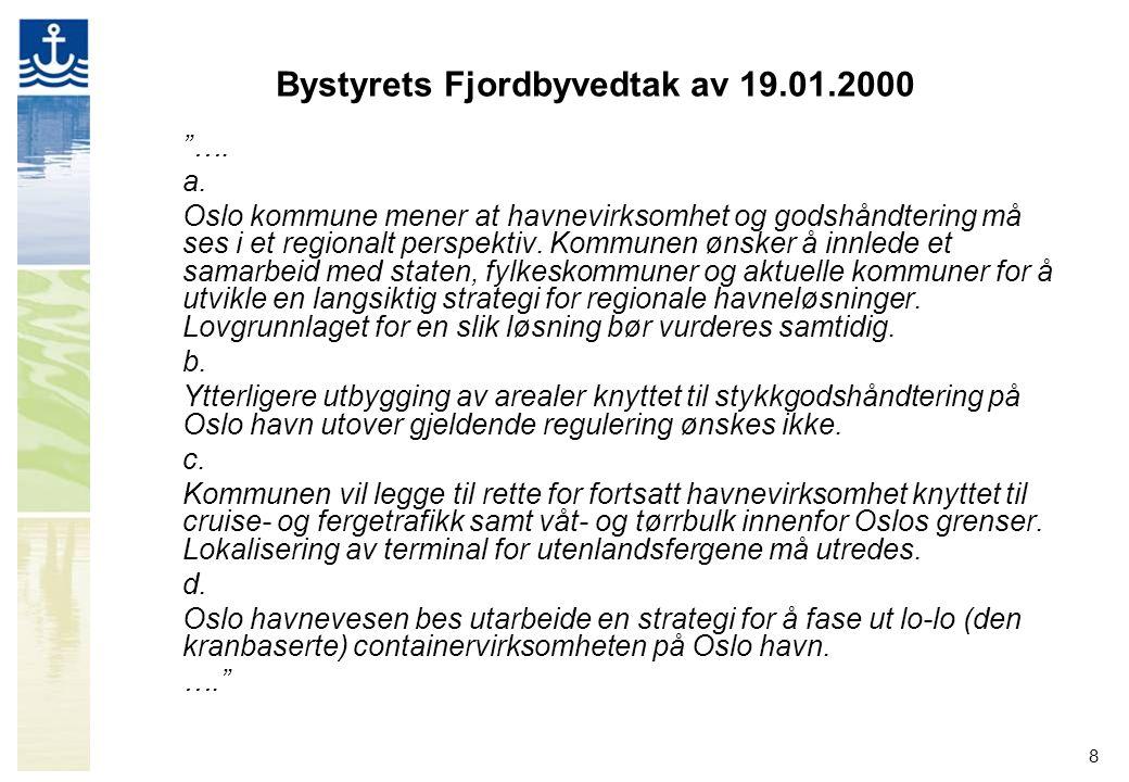 """8 Bystyrets Fjordbyvedtak av 19.01.2000 """"…. a. Oslo kommune mener at havnevirksomhet og godshåndtering må ses i et regionalt perspektiv. Kommunen ønsk"""