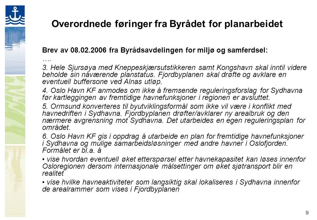 9 Overordnede føringer fra Byrådet for planarbeidet Brev av 08.02.2006 fra Byrådsavdelingen for miljø og samferdsel: ….