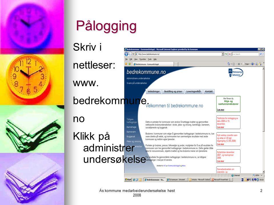 Ås kommune medarbeiderundersøkelse høst 2008 2 Pålogging Skriv i nettleser: www. bedrekommune. no Klikk på administrer undersøkelse